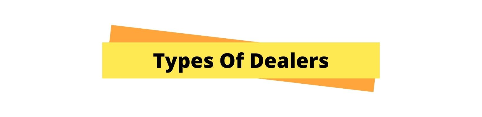 Types Of Dealers